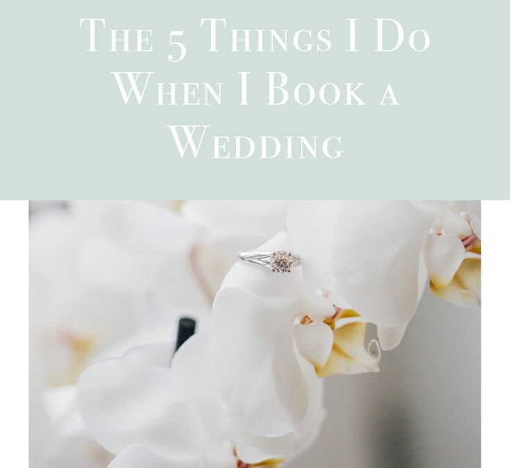 The 5 things I do When I Book a Wedding